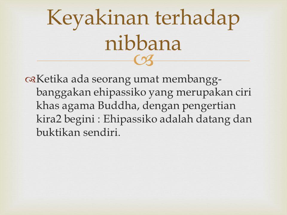   Ketika ada seorang umat membangg- banggakan ehipassiko yang merupakan ciri khas agama Buddha, dengan pengertian kira2 begini : Ehipassiko adalah d