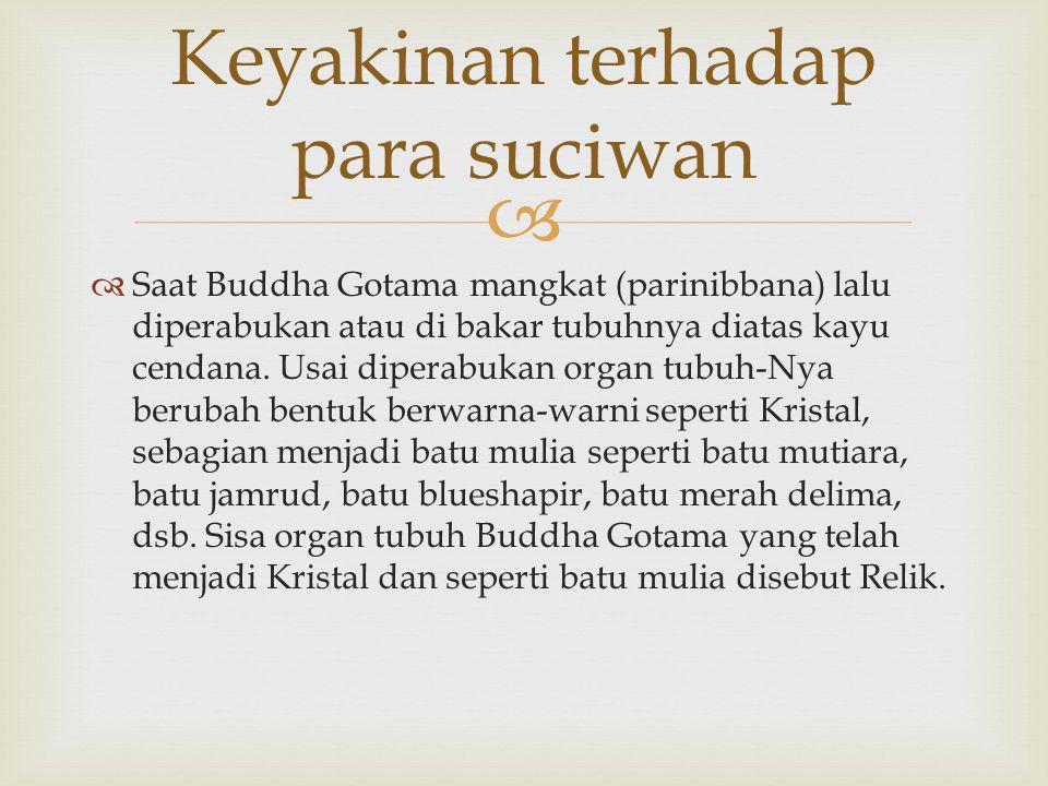  Saat Buddha Gotama mangkat (parinibbana) lalu diperabukan atau di bakar tubuhnya diatas kayu cendana. Usai diperabukan organ tubuh-Nya berubah ben