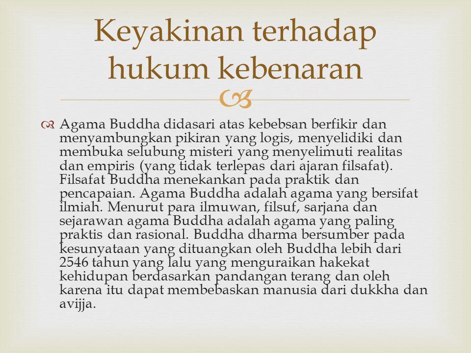   Agama Buddha didasari atas kebebsan berfikir dan menyambungkan pikiran yang logis, menyelidiki dan membuka selubung misteri yang menyelimuti reali