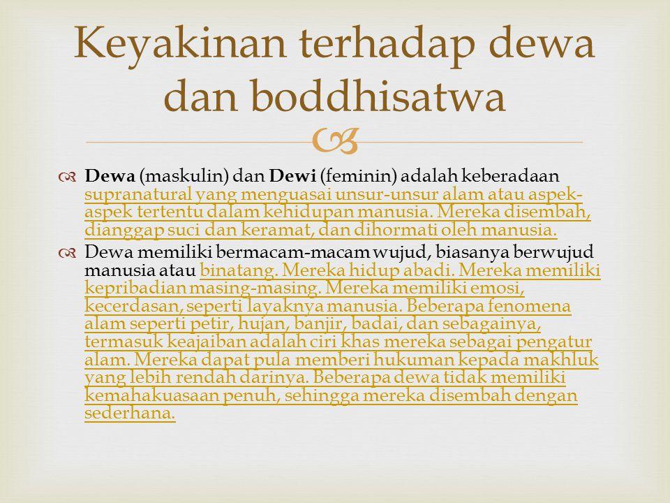   Dewa (maskulin) dan Dewi (feminin) adalah keberadaan supranatural yang menguasai unsur-unsur alam atau aspek- aspek tertentu dalam kehidupan manus