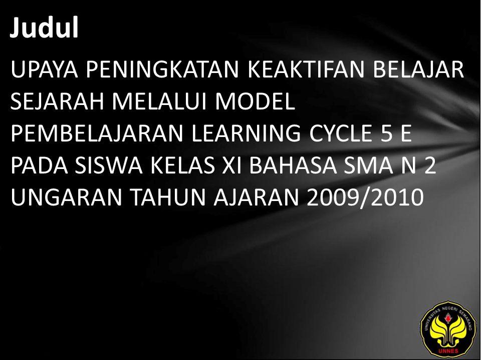 Judul UPAYA PENINGKATAN KEAKTIFAN BELAJAR SEJARAH MELALUI MODEL PEMBELAJARAN LEARNING CYCLE 5 E PADA SISWA KELAS XI BAHASA SMA N 2 UNGARAN TAHUN AJARAN 2009/2010