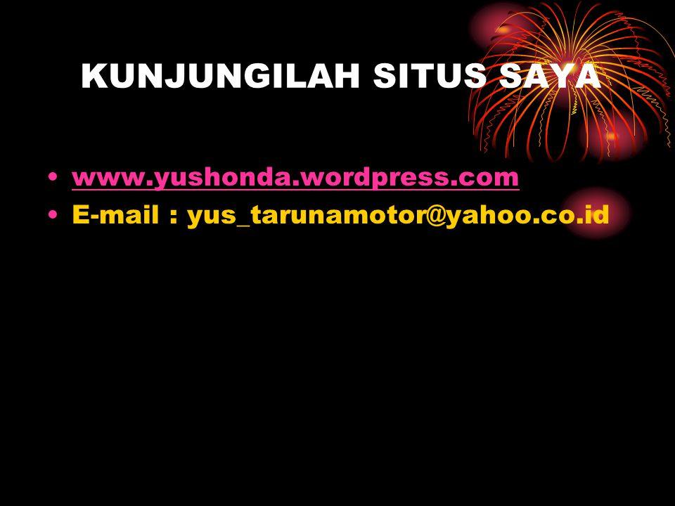 KUNJUNGILAH SITUS SAYA www.yushonda.wordpress.com E-mail : yus_tarunamotor@yahoo.co.id