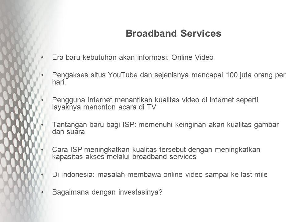 Broadband Services Era baru kebutuhan akan informasi: Online Video Pengakses situs YouTube dan sejenisnya mencapai 100 juta orang per hari.