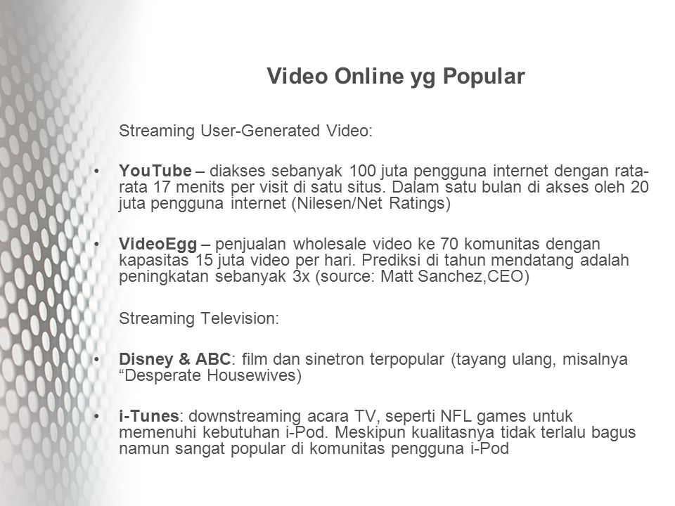 Video Online yg Popular Streaming User-Generated Video: YouTube – diakses sebanyak 100 juta pengguna internet dengan rata- rata 17 menits per visit di