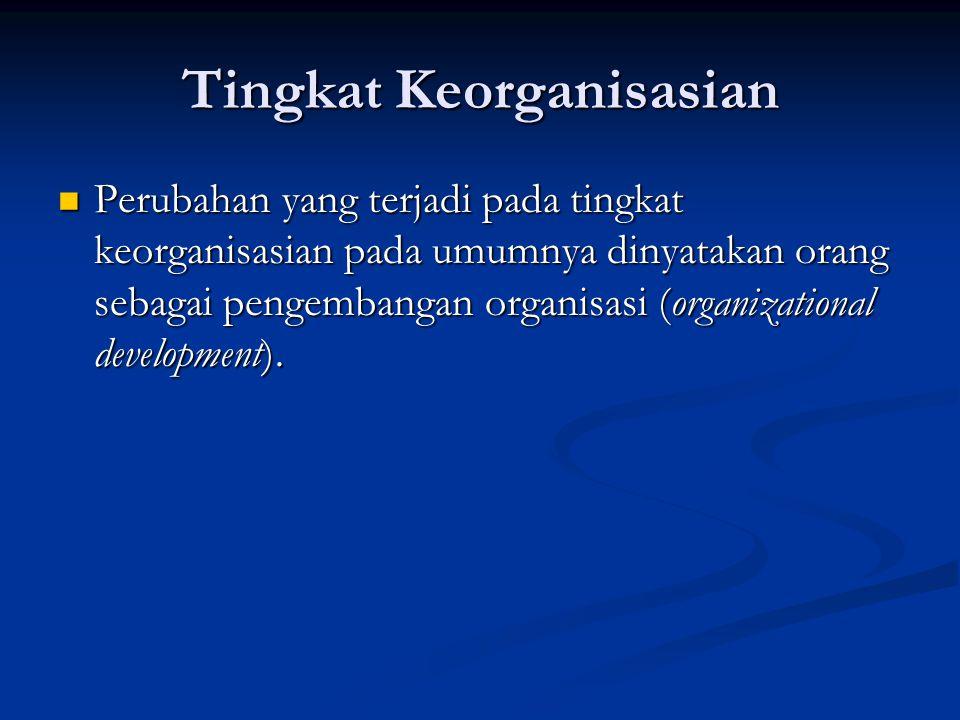 Tingkat Keorganisasian Perubahan yang terjadi pada tingkat keorganisasian pada umumnya dinyatakan orang sebagai pengembangan organisasi (organizationa