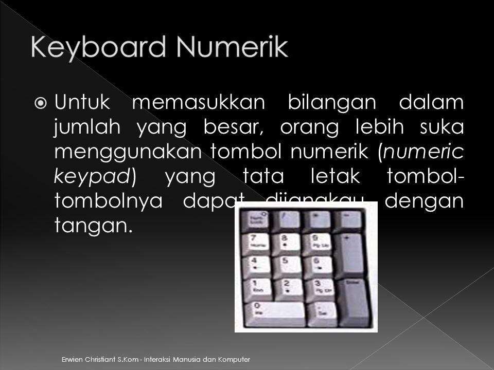 Erwien Christiant S.Kom - Interaksi Manusia dan Komputer  Untuk memasukkan bilangan dalam jumlah yang besar, orang lebih suka menggunakan tombol nume