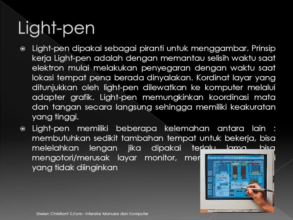 Erwien Christiant S.Kom - Interaksi Manusia dan Komputer  Light-pen dipakai sebagai piranti untuk menggambar. Prinsip kerja Light-pen adalah dengan m