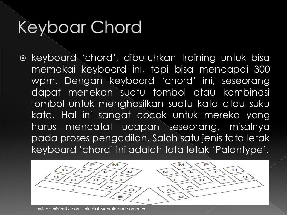 Erwien Christiant S.Kom - Interaksi Manusia dan Komputer  keyboard 'chord', dibutuhkan training untuk bisa memakai keyboard ini, tapi bisa mencapai 3