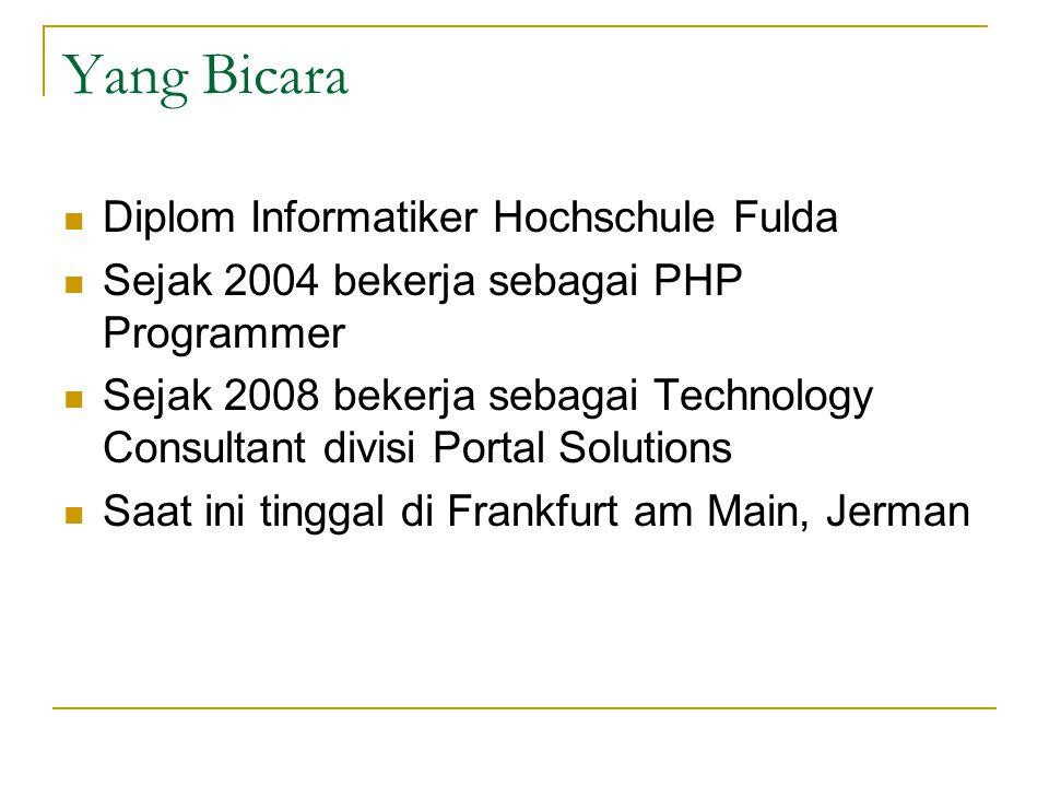 Yang Bicara Diplom Informatiker Hochschule Fulda Sejak 2004 bekerja sebagai PHP Programmer Sejak 2008 bekerja sebagai Technology Consultant divisi Portal Solutions Saat ini tinggal di Frankfurt am Main, Jerman