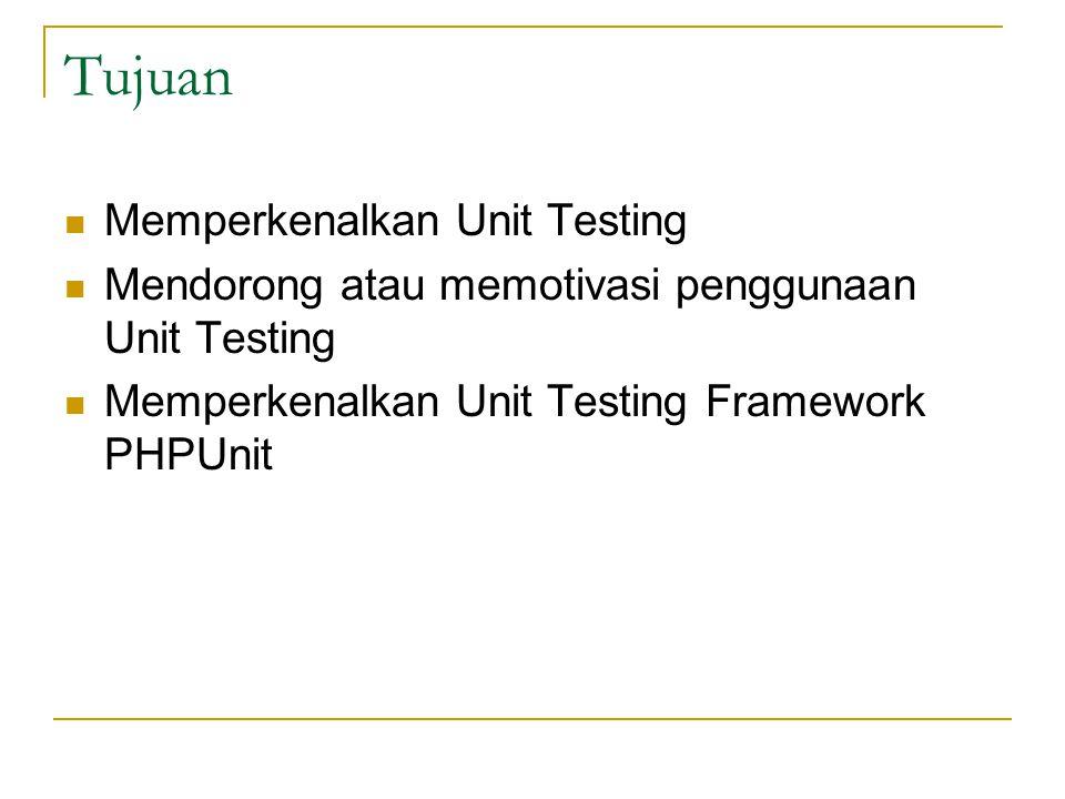 Tujuan Memperkenalkan Unit Testing Mendorong atau memotivasi penggunaan Unit Testing Memperkenalkan Unit Testing Framework PHPUnit