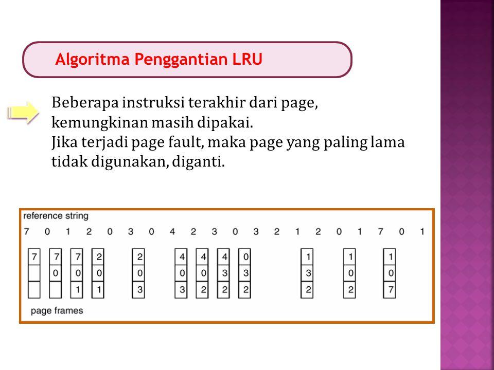 Algoritma Penggantian LRU Beberapa instruksi terakhir dari page, kemungkinan masih dipakai. Jika terjadi page fault, maka page yang paling lama tidak