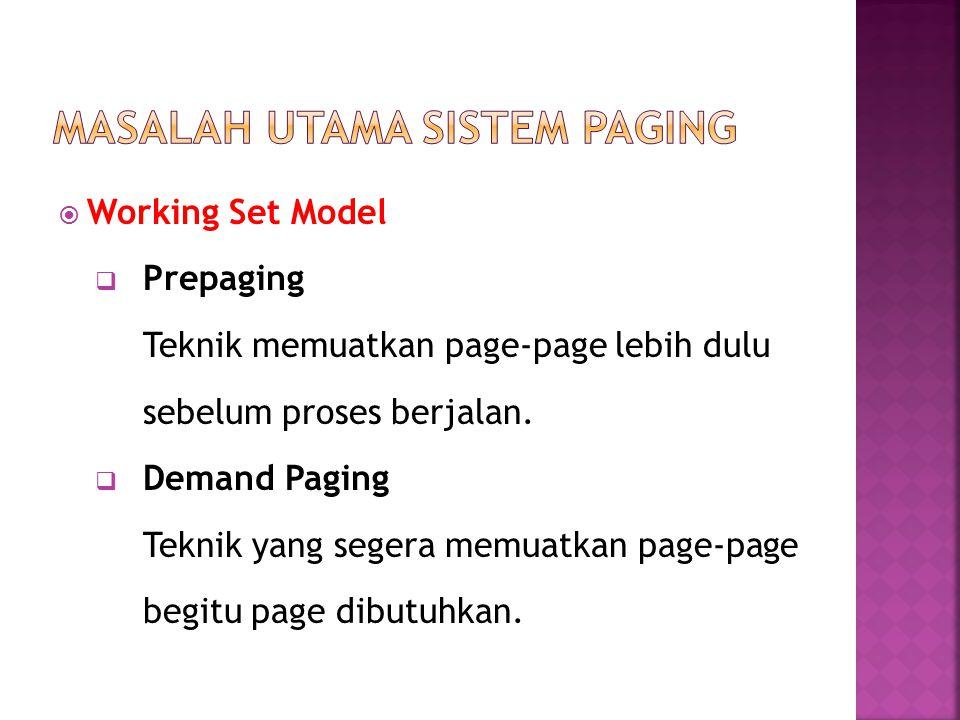  Working Set Model  Prepaging Teknik memuatkan page-page lebih dulu sebelum proses berjalan.  Demand Paging Teknik yang segera memuatkan page-page