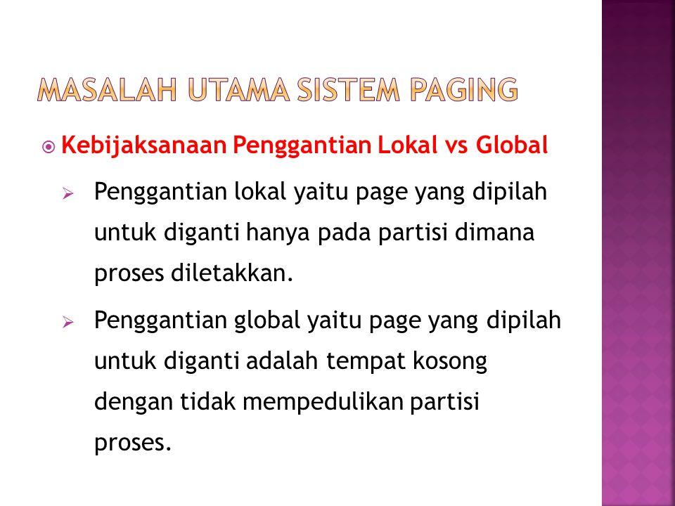  Kebijaksanaan Penggantian Lokal vs Global  Penggantian lokal yaitu page yang dipilah untuk diganti hanya pada partisi dimana proses diletakkan.  P