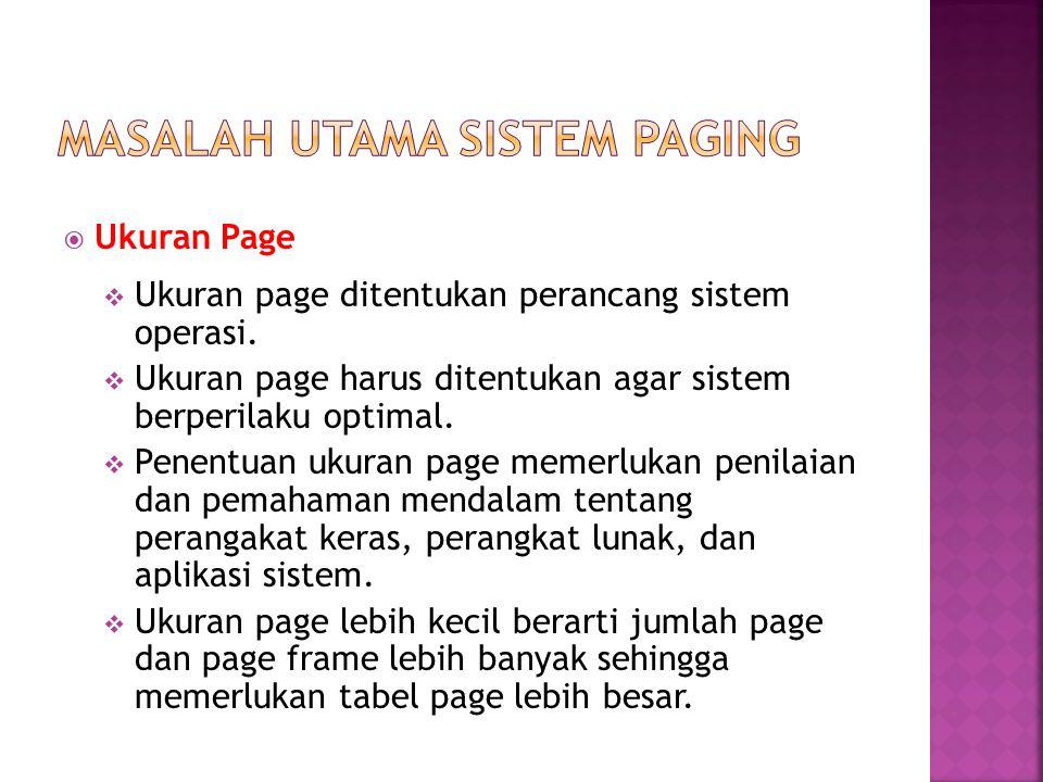  Ukuran Page  Ukuran page ditentukan perancang sistem operasi.  Ukuran page harus ditentukan agar sistem berperilaku optimal.  Penentuan ukuran pa