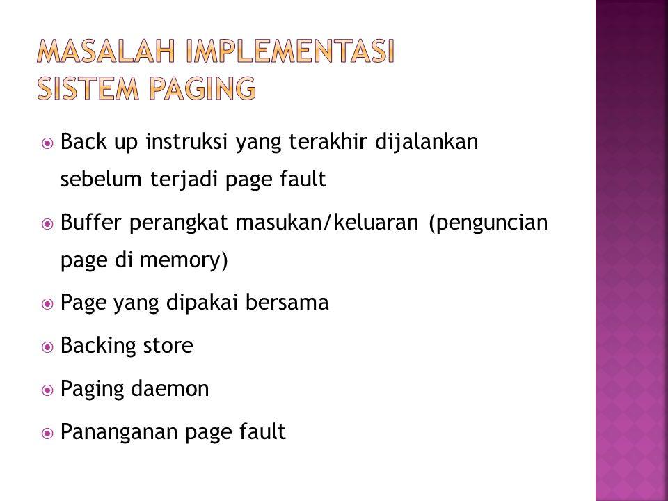  Back up instruksi yang terakhir dijalankan sebelum terjadi page fault  Buffer perangkat masukan/keluaran (penguncian page di memory)  Page yang di