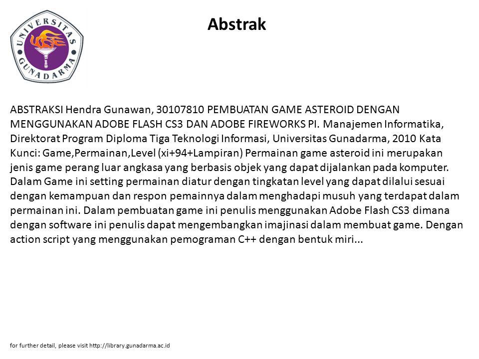 Abstrak ABSTRAKSI Hendra Gunawan, 30107810 PEMBUATAN GAME ASTEROID DENGAN MENGGUNAKAN ADOBE FLASH CS3 DAN ADOBE FIREWORKS PI. Manajemen Informatika, D