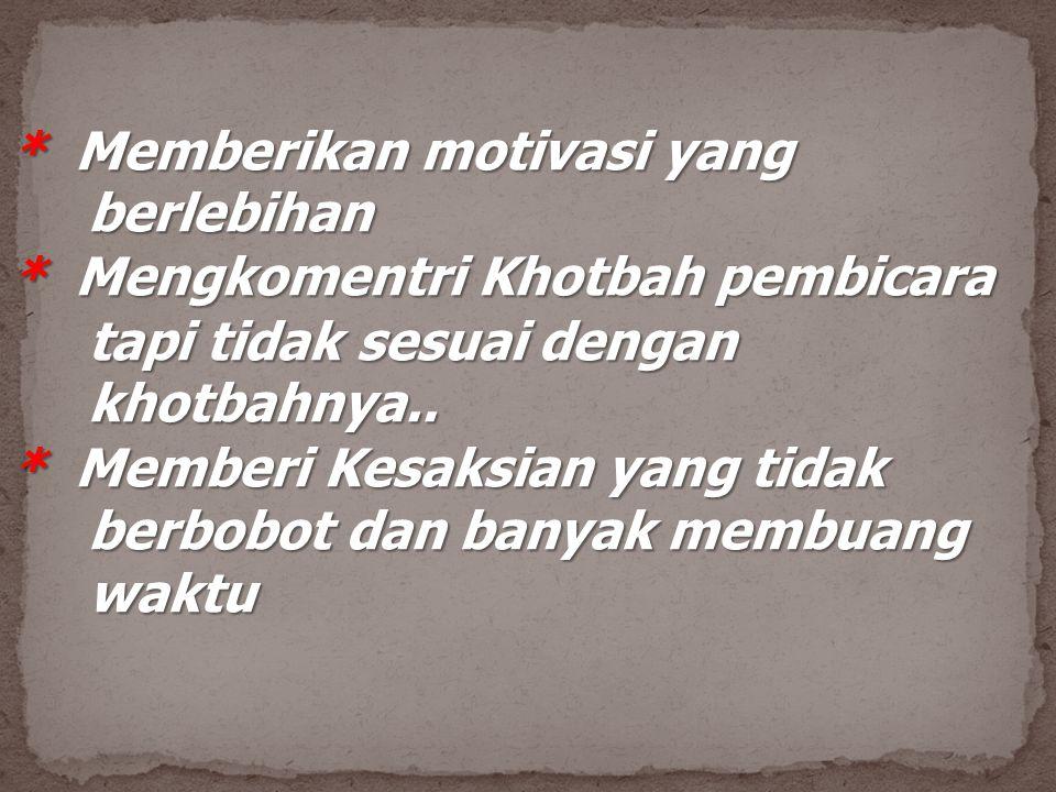 * Memberikan motivasi yang berlebihan berlebihan * Mengkomentri Khotbah pembicara tapi tidak sesuai dengan tapi tidak sesuai dengan khotbahnya.. khotb