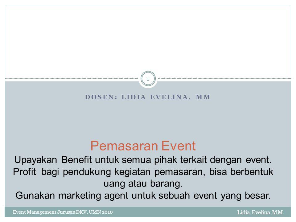 DOSEN: LIDIA EVELINA, MM Event Management Jurusan DKV, UMN 2010 1 Pemasaran Event Upayakan Benefit untuk semua pihak terkait dengan event. Profit bagi