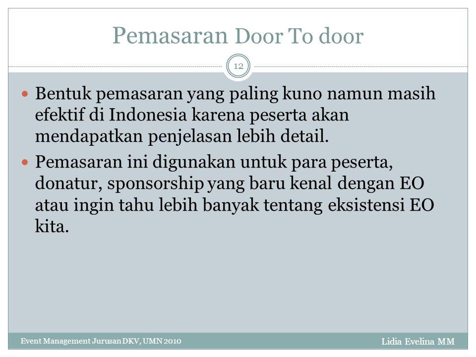 Lidia Evelina MM Event Management Jurusan DKV, UMN 2010 12 Pemasaran Door To door Bentuk pemasaran yang paling kuno namun masih efektif di Indonesia k