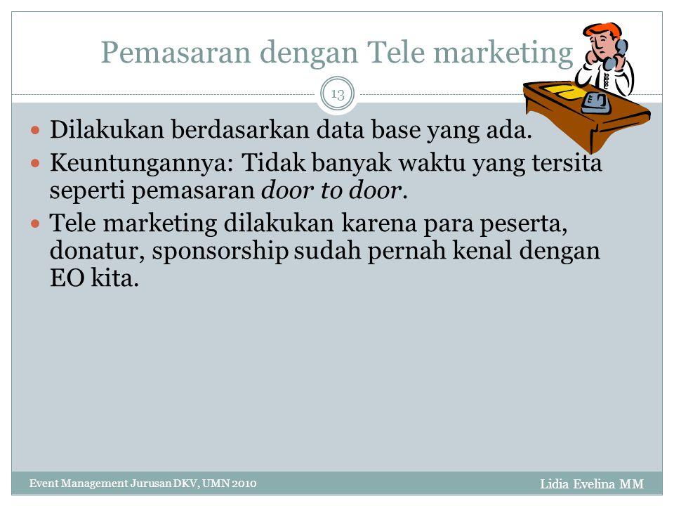 Lidia Evelina MM Event Management Jurusan DKV, UMN 2010 13 Pemasaran dengan Tele marketing Dilakukan berdasarkan data base yang ada. Keuntungannya: Ti