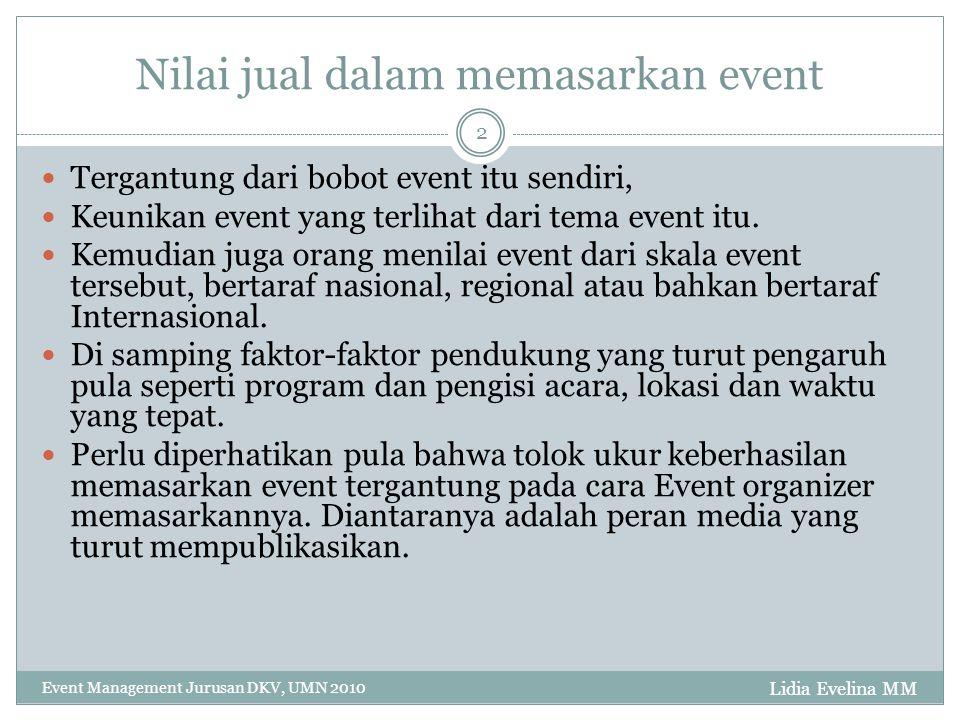 Event Management Jurusan DKV, UMN 2010 2 Nilai jual dalam memasarkan event Tergantung dari bobot event itu sendiri, Keunikan event yang terlihat dari