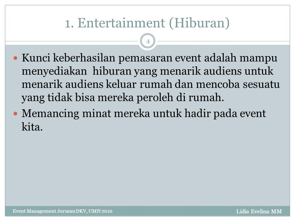 Lidia Evelina MM Event Management Jurusan DKV, UMN 2010 4 1. Entertainment (Hiburan) Kunci keberhasilan pemasaran event adalah mampu menyediakan hibur