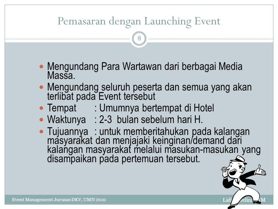 Lidia Evelina MM Event Management Jurusan DKV, UMN 2010 8 Pemasaran dengan Launching Event Mengundang Para Wartawan dari berbagai Media Massa. Mengund