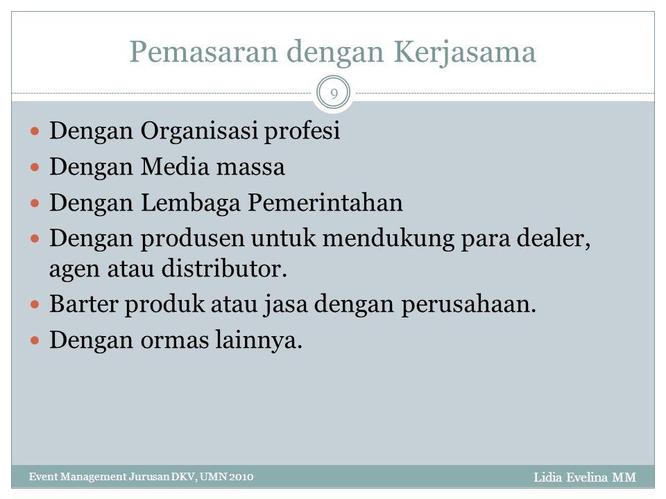 Lidia Evelina MM Event Management Jurusan DKV, UMN 2010 9 Pemasaran dengan Kerjasama Dengan Organisasi profesi Dengan Media massa Dengan Lembaga Pemer