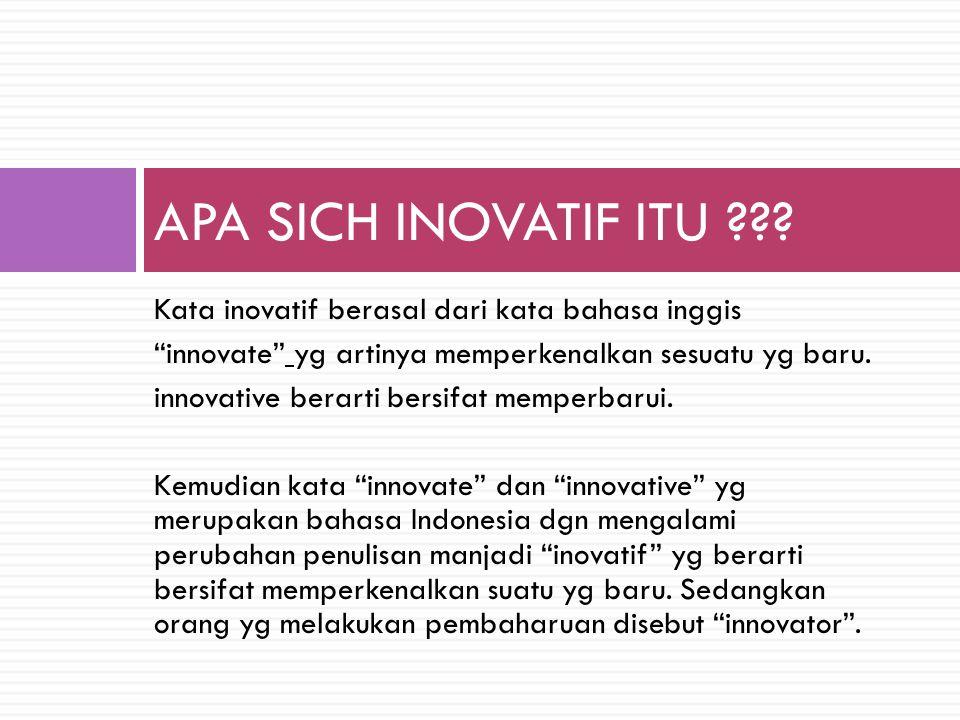 Kata inovatif berasal dari kata bahasa inggis innovate yg artinya memperkenalkan sesuatu yg baru.
