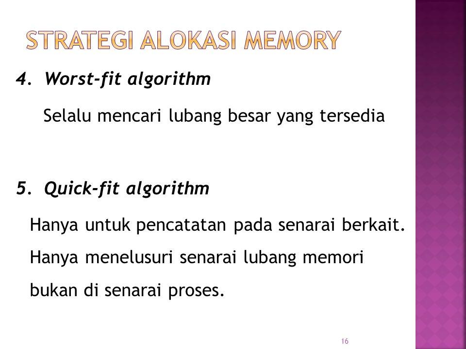 16 4. Worst-fit algorithm Selalu mencari lubang besar yang tersedia 5. Quick-fit algorithm Hanya untuk pencatatan pada senarai berkait. Hanya menelusu
