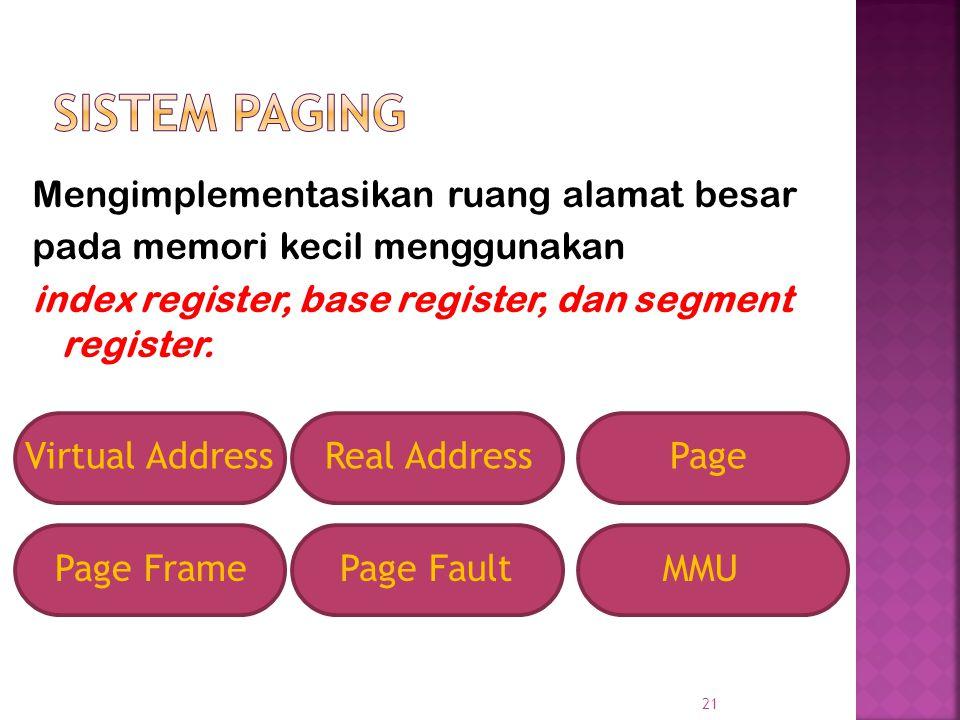 21 Mengimplementasikan ruang alamat besar pada memori kecil menggunakan index register, base register, dan segment register. Virtual AddressReal Addre