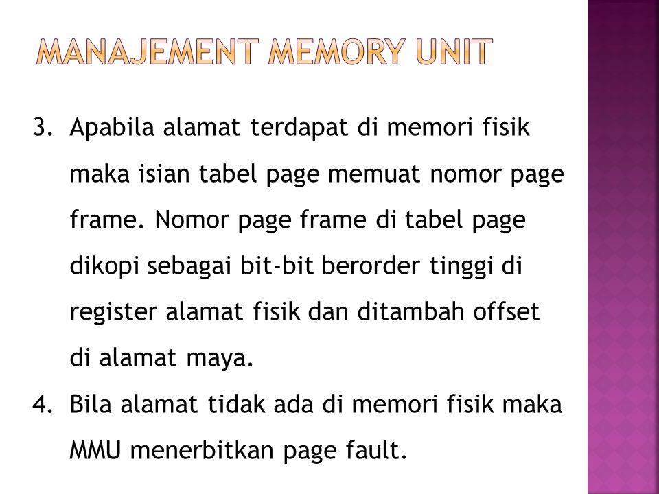 3.Apabila alamat terdapat di memori fisik maka isian tabel page memuat nomor page frame. Nomor page frame di tabel page dikopi sebagai bit-bit berorde