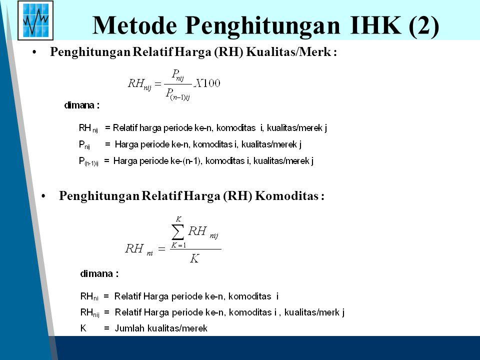 Penghitungan Relatif Harga (RH) Kualitas/Merk : Metode Penghitungan IHK (2) Penghitungan Relatif Harga (RH) Komoditas :