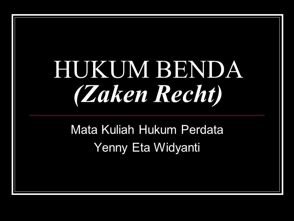 HUKUM BENDA (Zaken Recht) Mata Kuliah Hukum Perdata Yenny Eta Widyanti