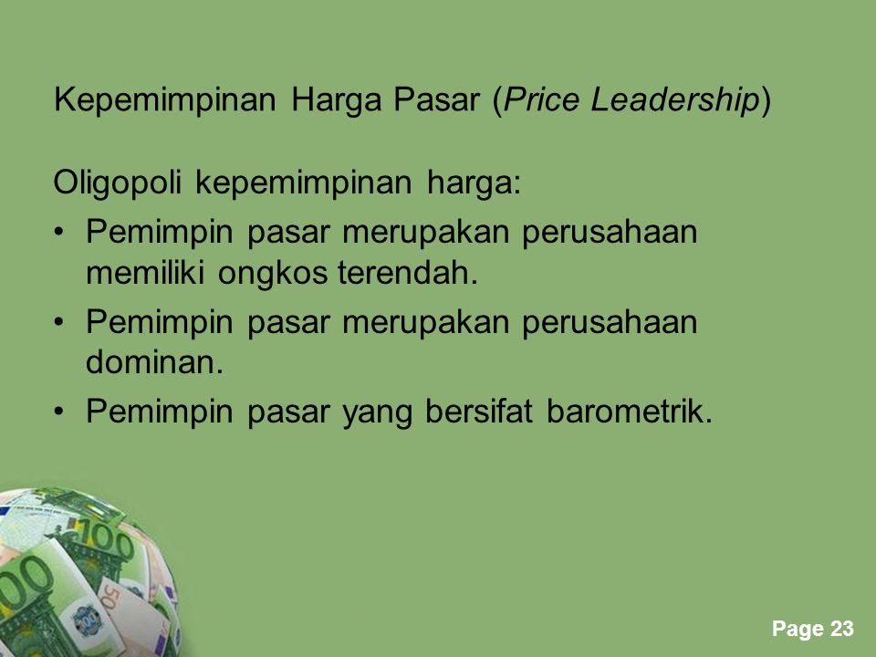 Powerpoint Templates Page 23 Kepemimpinan Harga Pasar (Price Leadership) Oligopoli kepemimpinan harga: Pemimpin pasar merupakan perusahaan memiliki on