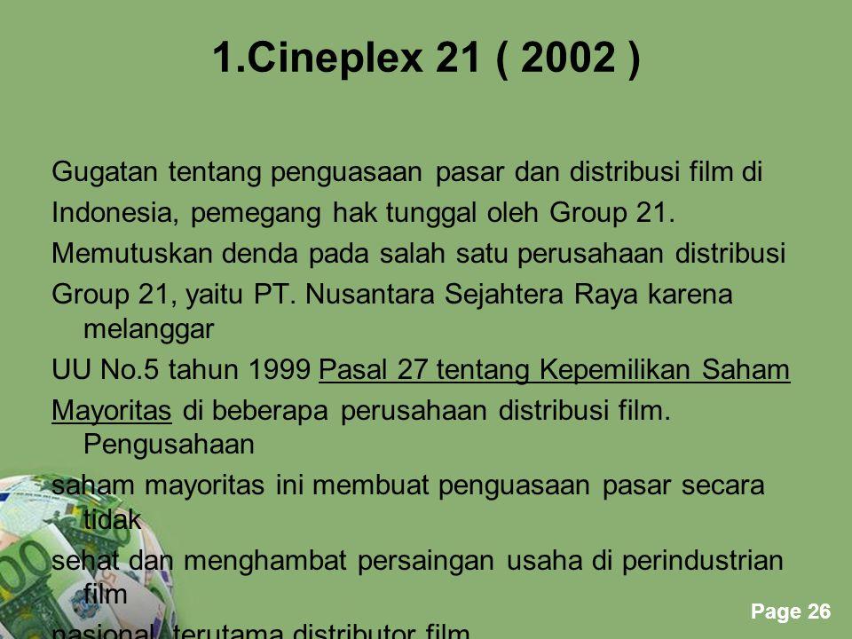 Powerpoint Templates Page 26 1.Cineplex 21 ( 2002 ) Gugatan tentang penguasaan pasar dan distribusi film di Indonesia, pemegang hak tunggal oleh Group