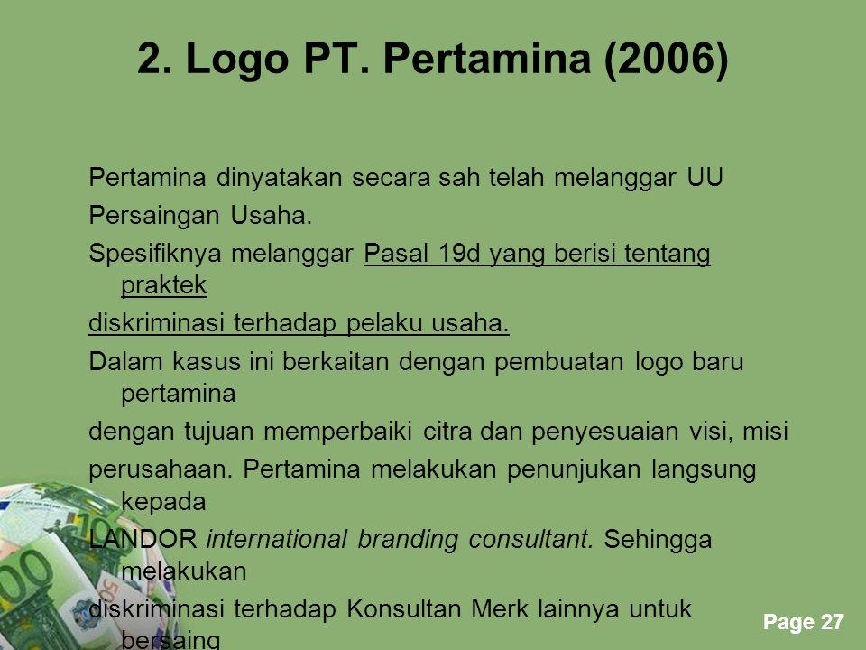 Powerpoint Templates Page 27 2. Logo PT. Pertamina (2006) Pertamina dinyatakan secara sah telah melanggar UU Persaingan Usaha. Spesifiknya melanggar P