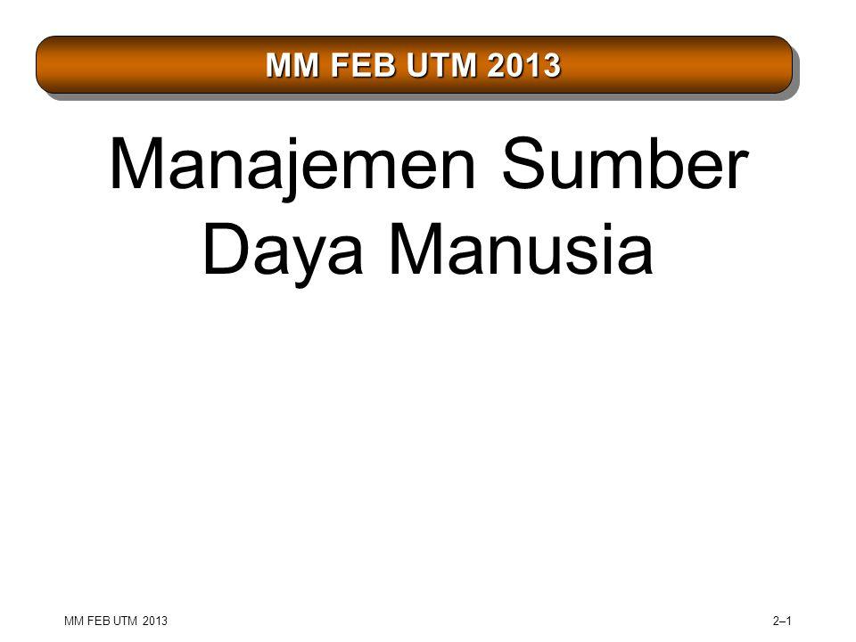 MM FEB UTM 2013 Manajemen Sumber Daya Manusia MM FEB UTM 2013 2–12–1