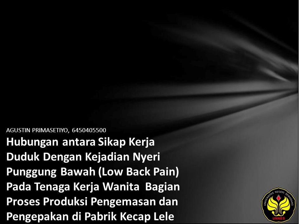 AGUSTIN PRIMASETIYO, 6450405500 Hubungan antara Sikap Kerja Duduk Dengan Kejadian Nyeri Punggung Bawah (Low Back Pain) Pada Tenaga Kerja Wanita Bagian Proses Produksi Pengemasan dan Pengepakan di Pabrik Kecap Lele Pati Jateng Th 2010