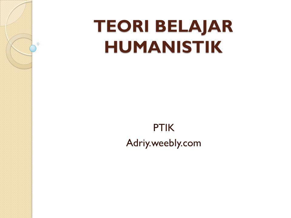 TEORI BELAJAR HUMANISTIK PTIK Adriy.weebly.com