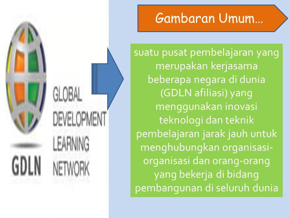 suatu pusat pembelajaran yang merupakan kerjasama beberapa negara di dunia (GDLN afiliasi) yang menggunakan inovasi teknologi dan teknik pembelajaran jarak jauh untuk menghubungkan organisasi- organisasi dan orang-orang yang bekerja di bidang pembangunan di seluruh dunia Gambaran Umum…