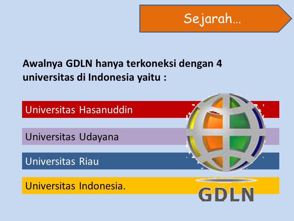 Sejarah… Awalnya GDLN hanya terkoneksi dengan 4 universitas di Indonesia yaitu : Universitas Hasanuddin Universitas Udayana Universitas Riau Universitas Indonesia.