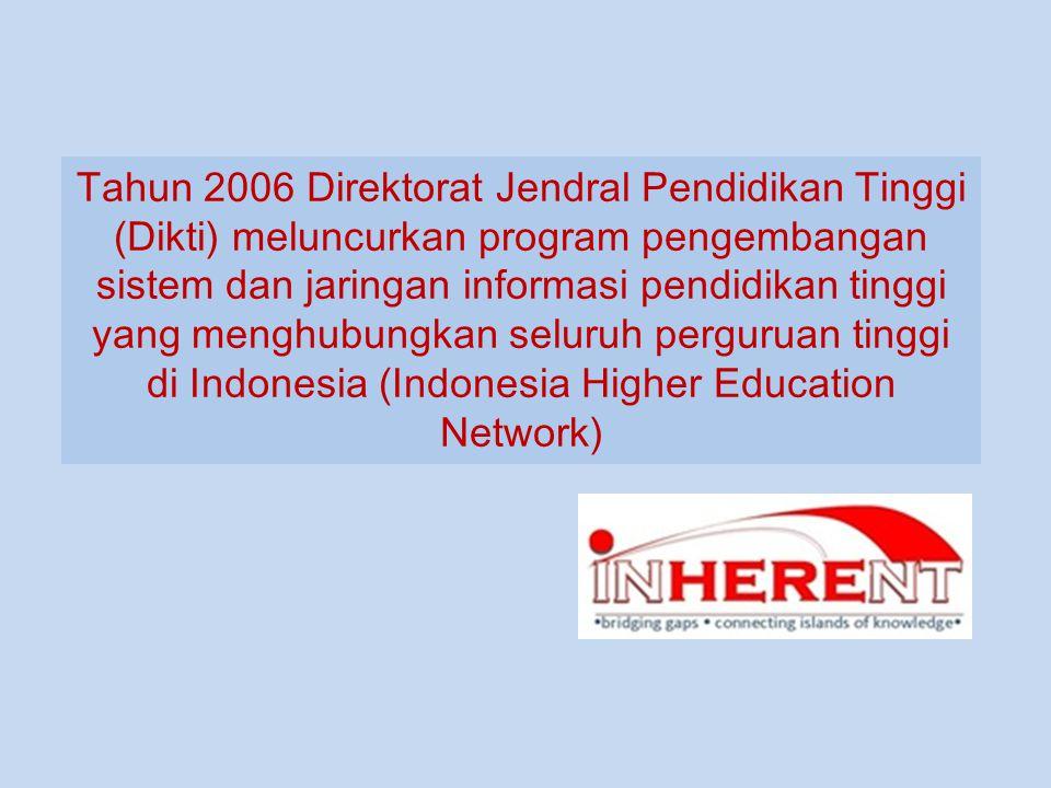 Tahun 2006 Direktorat Jendral Pendidikan Tinggi (Dikti) meluncurkan program pengembangan sistem dan jaringan informasi pendidikan tinggi yang menghubungkan seluruh perguruan tinggi di Indonesia (Indonesia Higher Education Network)