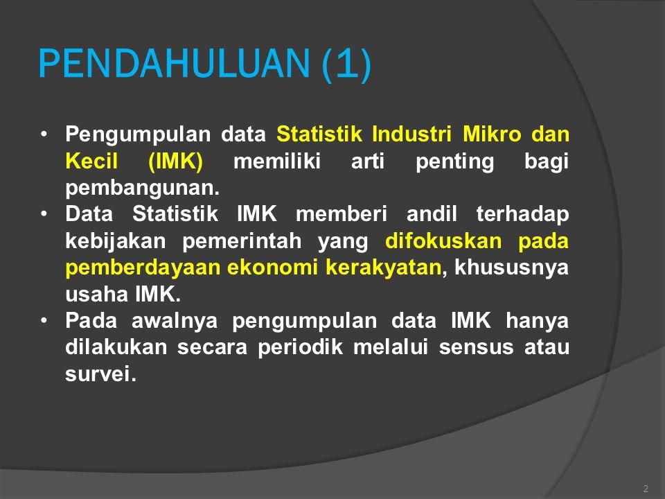 PENDAHULUAN (1) Pengumpulan data Statistik Industri Mikro dan Kecil (IMK) memiliki arti penting bagi pembangunan. Data Statistik IMK memberi andil ter