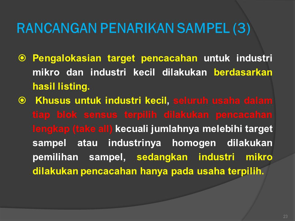 RANCANGAN PENARIKAN SAMPEL (3)  Pengalokasian target pencacahan untuk industri mikro dan industri kecil dilakukan berdasarkan hasil listing.  Khusus