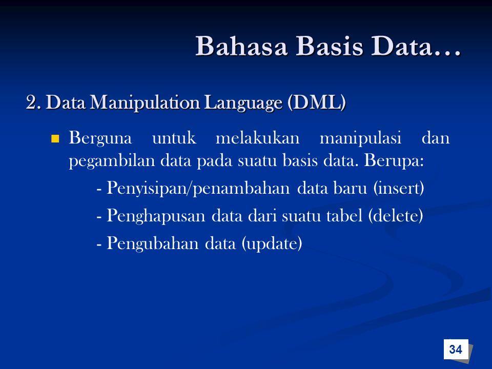 Berguna untuk melakukan manipulasi dan pegambilan data pada suatu basis data. Berupa: - Penyisipan/penambahan data baru (insert) - Penghapusan data da