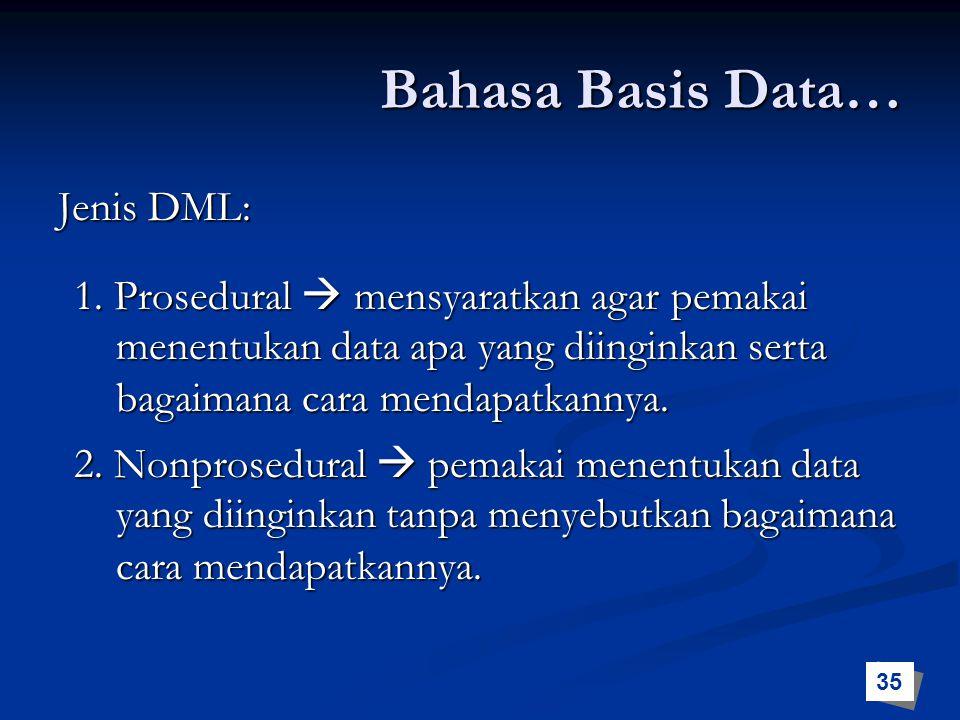 Jenis DML: 2. Nonprosedural  pemakai menentukan data yang diinginkan tanpa menyebutkan bagaimana cara mendapatkannya. 1. Prosedural  mensyaratkan ag