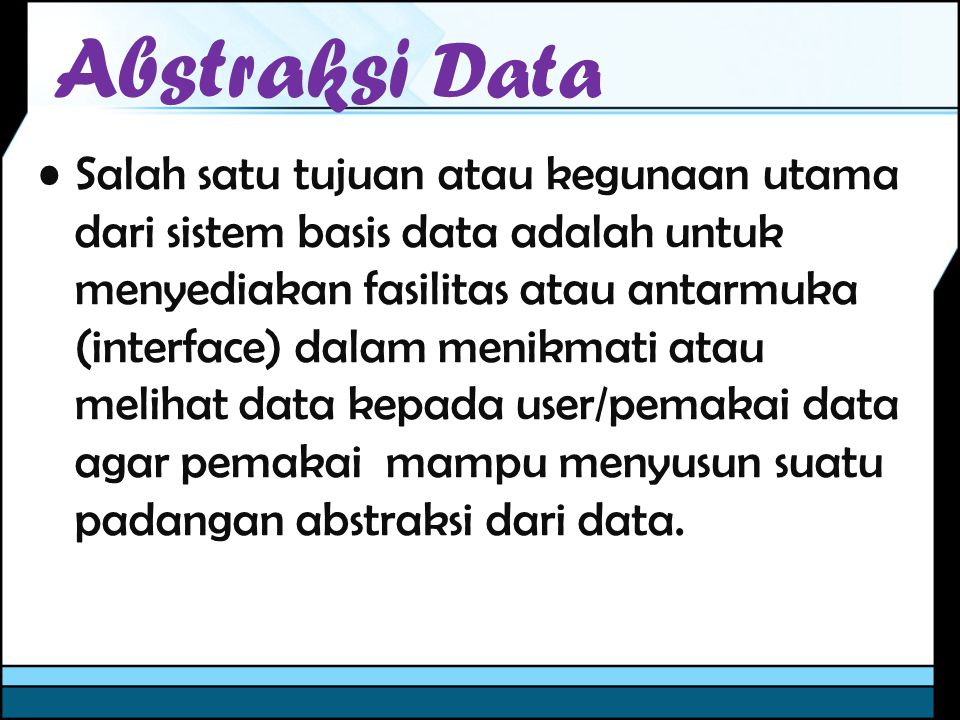 Salah satu tujuan atau kegunaan utama dari sistem basis data adalah untuk menyediakan fasilitas atau antarmuka (interface) dalam menikmati atau meliha