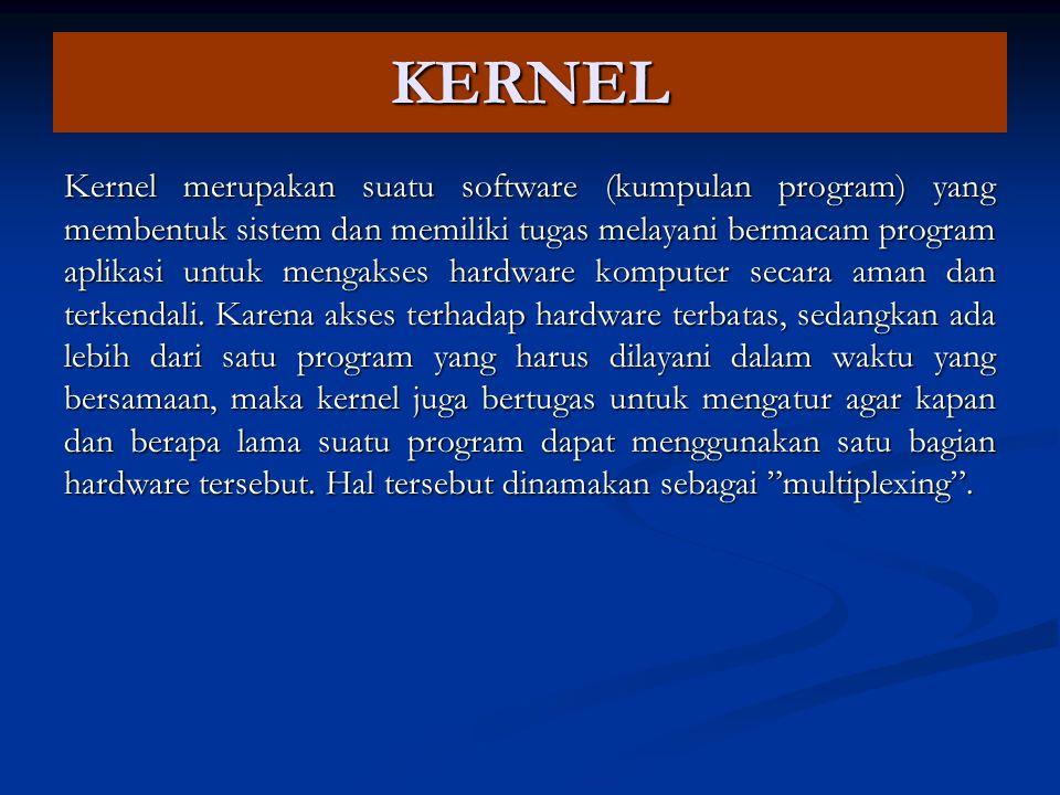 KERNEL Kernel merupakan suatu software (kumpulan program) yang membentuk sistem dan memiliki tugas melayani bermacam program aplikasi untuk mengakses