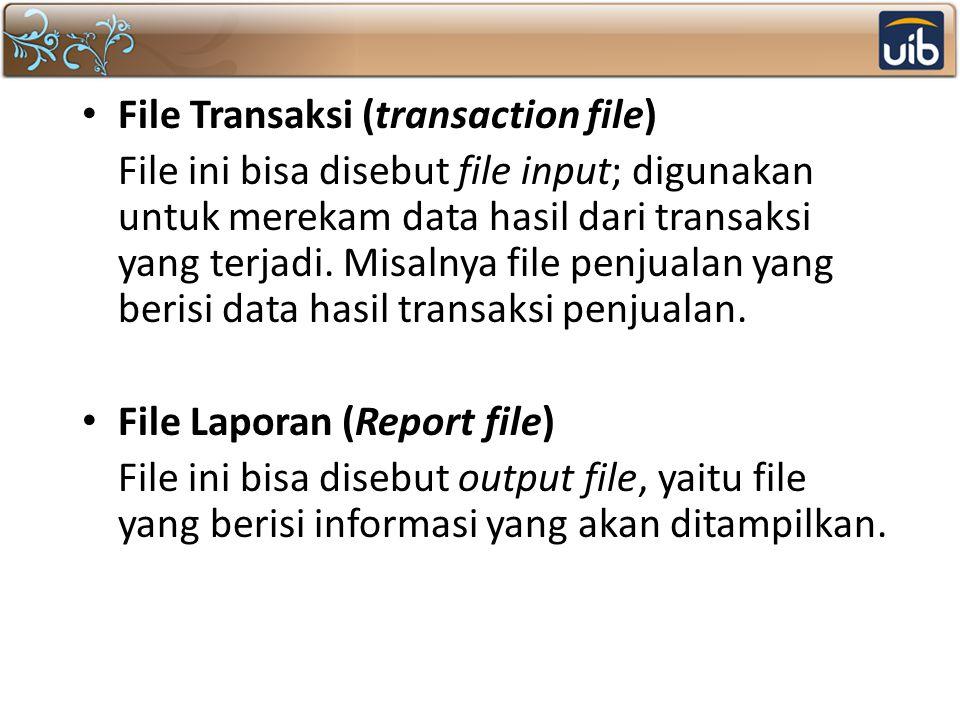 File Transaksi (transaction file) File ini bisa disebut file input; digunakan untuk merekam data hasil dari transaksi yang terjadi. Misalnya file penj
